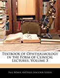 Römer, Paul: Textbook of Ophthalmology in the Form of Clinical Lectures, Volume 3