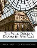 Ibsen, Henrik: The Wild Duck: A Drama in Five Acts