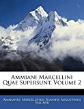 Marcellinus, Ammianus: Ammiani Marcellini Quae Supersunt, Volume 2 (Latin Edition)