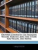 Villon, François: Oeuvres Complètes De François Villon, Publiées Avec Une Étude Sur Villon, Des Notes (French Edition)
