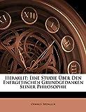 Spengler, Oswald: Heraklit: Eine Studie Uber Den Energetischen Grundgedanken Seiner Philosophie (German Edition)