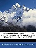 Le Glay, André Joseph Ghislain: Correspondance De L'empereur Maximilien Ier Et De Marguerite D'autriche ... De 1507 À 1519 (French Edition)