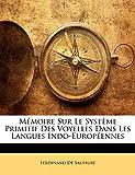 De Saussure, Ferdinand: Mémoire Sur Le Système Primitif Des Voyelles Dans Les Langues Indo-Européennes (French Edition)
