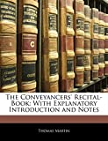 Martin, Thomas: The Conveyancers' Recital-Book: With Explanatory Introduction and Notes