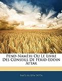 Attar, Farid Al-Din: Pend-Namèh: Ou Le Livre Des Conseils De Férid-Eddin Attar (French Edition)
