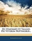 Schmidt, Richard: De Hymenaeo Et Talasio, Dis Veterum Nuptialibus... (Latin Edition)