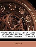 Denon, Vivant: Voyage Dans Le Basse Et La Haute Égypte, Pendant Les Campagnes Du Gënéral Bonaparte, Volume 3 (French Edition)