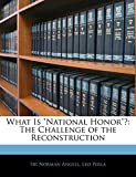 "Angell, Norman: What Is ""National Honor""?: The Challenge of the Reconstruction"