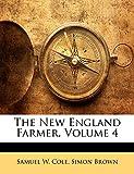 Cole, Samuel W.: The New England Farmer, Volume 4