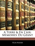 Nadar, Félix: A Terre & En L'air: Mémoires Du Géant (French Edition)