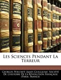 Pouchet, Georges: Les Sciences Pendant La Terreur