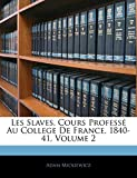 Mickiewicz, Adam: Les Slaves, Cours Professé Au College De France, 1840-41, Volume 2 (French Edition)