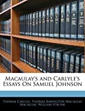 Carlyle, Thomas: Macaulay's and Carlyle's Essays On Samuel Johnson