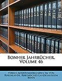 Von Rheinlande, Verein Altertumsfreunden: Bonner Jahrbücher, Heft XLVI (German Edition)