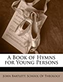 Bartlett, John: A Book of Hymns for Young Persons
