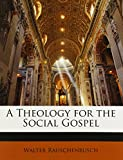 Rauschenbusch, Walter: A Theology for the Social Gospel