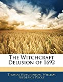 Hutchinson Thomas: The Witchcraft Delusion of 1692