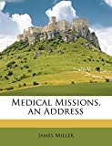 Miller, James: Medical Missions, an Address