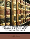 Johnstone, William: The Table Talker: Or, Brief Essays On Society and Literature, Volume 1