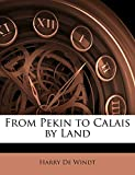 De Windt, Harry: From Pekin to Calais by Land