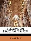 Craig, Edward: Sermons On Practical Subjects