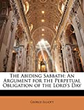 Elliott, George: The Abiding Sabbath: An Argument for the Perpetual Obligation of the Lord's Day