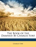 Fort, Charles: The Book of the Damned: By Charles Fort