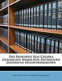 Procopius: Des Prokopius von Cäsarea Geschichte seiner Zeit: enthaltend Gothische Denkwürdigkeiten (German Edition)