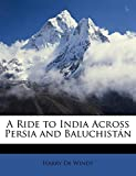 De Windt, Harry: A Ride to India Across Persia and Baluchistán