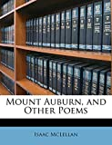 McLellan, Isaac: Mount Auburn, and Other Poems