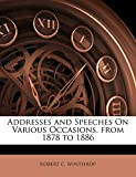 WINTHROP, ROBERT C.: Addresses and Speeches On Various Occasions, from 1878 to 1886