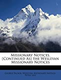 Packer, George: Missionary Notices. [Continued As] the Wesleyan Missionary Notices