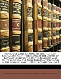 Aspinall, James Perronet: Reports of Cases Relating to Maritime Law: Containing All the Decisions of the Courts of Law and Equity in the United Kingdom, and Selections from the ... the Colonies and the United States, Volume 1