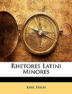 Rhetores Latini minores by Karl Halm