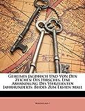 Maximilian I: Geheimes Jagdbuch Und Von Den Zeichen Des Hirsches, Eine Abhandlung Des Vierzehnten Jahrhunderts: Beides Zum Ersten Male (German Edition)