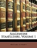 Schmidt, Richard: Allgemeine Staatslehre, Volume 1 (German Edition)