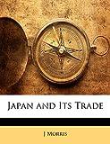 Morris, J: Japan and Its Trade