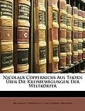 Copernicus, Nicolaus: Nicolaus Coppernicus Aus Thorn Uber Die Kreisbewegungen Der Weltkorper (German Edition)