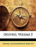 Bakunin, Mikhail Aleksandrovich: Oeuvres, Volume 5 (French Edition)