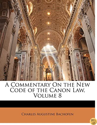A Commentary On the New Code of the Canon Law, Volume 8