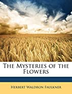 The Mysteries of the Flowers by Herbert…