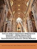 Augustine: Sancti Aurelii Augustini Hipponensis Episcopi ... Opera Omnia Post Lovaniensium Theologorum Recensionem Castigata: Opera Moralia (Italian Edition)