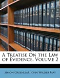 Greenleaf Simon: A Treatise On the Law of Evidence, Volume 2