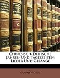 Wilhelm, Richard: Chinesisch-Deutsche Jahres- Und Tageszeiten: Lieder Und Gesänge (German Edition)