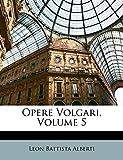 Alberti, Leon Battista: Opere Volgari, Volume 5 (Italian Edition)