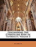 Hildebrand: Geschiedenis Der Christelijke Kerk: In Tafereelen, Volume 5 (Dutch Edition)