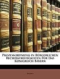 Bavaria: Prozessordnung in bürgerlichen Rechtsstreitigkeiten für das königreich Bayern (German Edition)