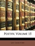 Davenport, Guy: Poetry, Volume 15