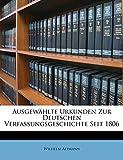 Altmann, Wilhelm: Ausgewählte Urkunden Zur Deutschen Verfassungsgeschichte Seit 1806 (German Edition)