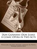 Mozart, Wolfgang Amadeus: Don Giovanni (Don Juan): A Comic Opera in Two Acts (Italian Edition)